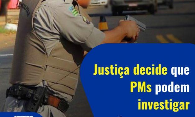 JUSTIÇA DECIDE QUE PMS PODEM INVESTIGAR CRIMES COMUNS